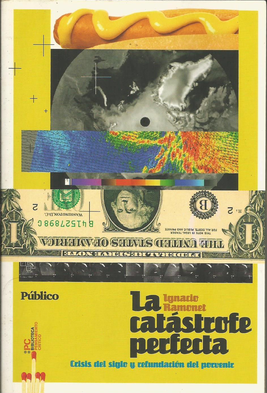 Ignacio Ramonet. La catástrofe perfecta.