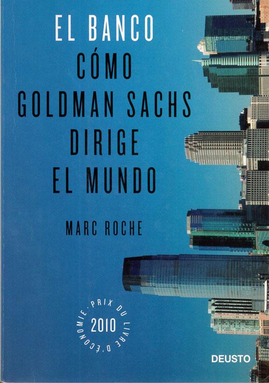 Marc Roche. El Banco. Cómo Goldman Sachs dirige el mundo.