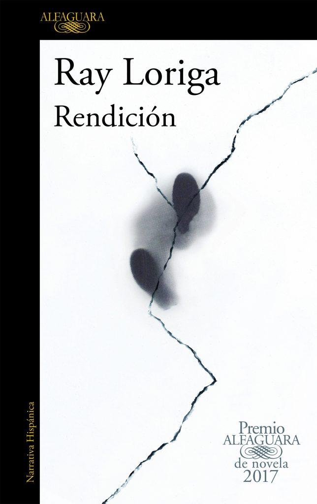 Portada de Rendición, de Ray Loriga, que ganó el Premio Alfaguara de Novela 2017.