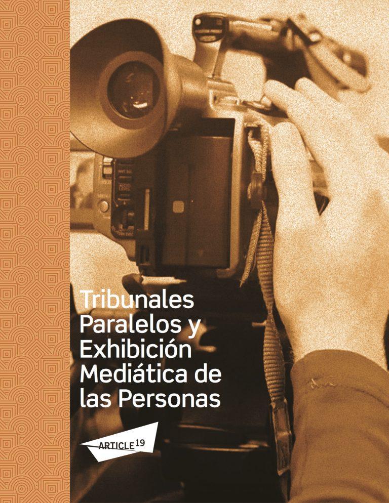 Portada de Tribunales Paralelos y Exhibición Mediática de las Personas, informe de Marco Lara Klahr para Article 19.