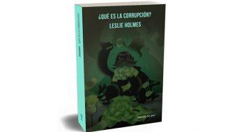 Portada del libro ¿Qué es la corrupción? de Leslie Holmes publicado por Grano de Sal en 2019.